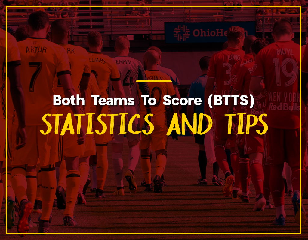 Both Teams To Score (BTTS) Statistics and Tips