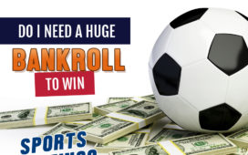 Do I need a huge bankroll to win at sports betting?